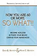 Now You Are 60 or More: So What!!