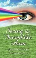 Seeing the Incredible Aura: Your Stepping Stone to Enlightenment