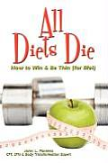 All Diets Die: How to Win & Be Thin (for Life!)