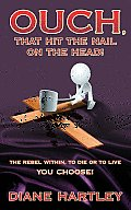 Ouch, That Hit the Nail on the Head!: The Rebel Within, to Die or to Live - You Choose!