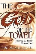 The God of the Towel: Knowing the Tender Heart of God