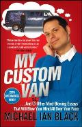 My Custom Van: And 52 Other Mind-Blowing Essays That Will Blow Your Mind All Over Your Face