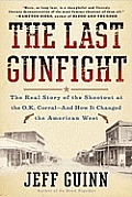 Last Gunfight The Real Story of the Shootout at the O K Corral & How It Changed the American West