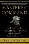 Masters of Command Alexander Hannibal Caesar & the Genius of Leadership
