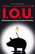 I O U Why Everyone Owes Everyone & No One Can Pay