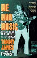 Me the Mob & the Music One Helluva Ride with Tommy James & the Shondells