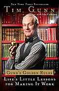 Gunns Golden Rules Lifes Little Lessons for Making It Work
