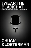 I Wear the Black Hat Essays on Villains Real & Imagined