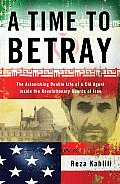 Time to Betray The Astonishing Double Life of a CIA Agent Inside the Revolutionary Guards of Iran