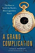 Grand Complication The Race to Build the Worlds Most Legendary Watch