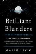 Brilliant Blunders From Darwin to Einstein Colossal Mistakes by Great Scientists That Changed Our Understanding of Life & the Universe