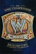 Wwe Championship A Look Back at the Rich History of the Wwe Championship