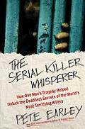 Serial Killer Whisperer How One Mans Tragedy Helped Unlock the Deadliest Secrets of the Worlds Most Terrifying Killer