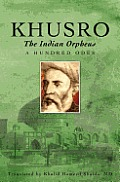 Khusro The Indian Orpheus A Hundred Odes