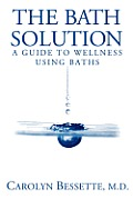 The Bath Solution: How to Beat Stress, Find Peace and Wellness, and Create Your Best Life Through Baths