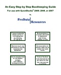 An Easy Step By Step Bookkeeping Guide For Use With QuickBooks, 2009, 2008 or 2007