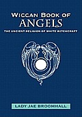Wiccan Book of Angels: The Ancient Religion of White Witchcraft