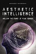 Aesthetic Intelligence: Reclaim the Power of Your Senses