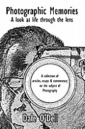 Photographic Memories: A Look at Life Through the Lens. A collection of articles, essays and commentary on the subject of photography