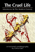 The Cruel Life: Adventures In The Modern Comedy