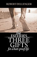 The Father's Three Gifts: for a Hurt-Proof Life