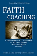 Faith Coaching A Conversational Approach to Helping Others Move Forward in Faith