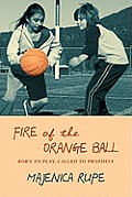 Fire of the Orange Ball: Born to Play, Called to Prophesy