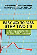 Easy Way to Pass Step Two CS: Tutor's practical guide for Step 2 CS Preparation