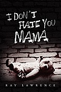 I Don't Hate You Mama