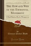 The How and Why of the Emmanuel Movement a Hand-Book on Psycho-Therapeutics (Classic Reprint)