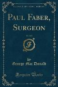 Paul Faber, Surgeon, Vol. 3 of 3 (Classic Reprint)