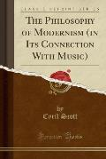 The Philosophy of Modernism (in Its Connection with Music) (Classic Reprint)