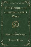The Garden of a Communter's Wife (Classic Reprint)