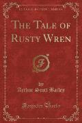 The Tale of Rusty Wren (Classic Reprint)