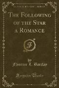 The Following of the Star a Romance (Classic Reprint)