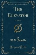 The Elevator: A Farce (Classic Reprint)
