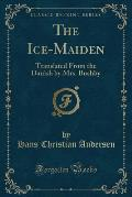 The Ice-Maiden: Translated from the Danish by Mrs. Bushby (Classic Reprint)