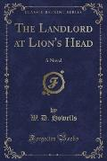 The Landlord at Lion's Head: A Novel (Classic Reprint)