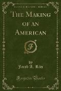 The Making of an American (Classic Reprint)
