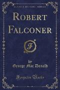 Robert Falconer (Classic Reprint)