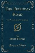 The Friendly Road: New Adventures in Contentment (Classic Reprint)