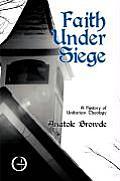 Faith Under Siege: A History of Unitarian Theology