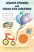 Jewish Stories and Ideas for Children: A Book for Bonding, Educational Fun, and Fund-Raising Purposes for Children and Adults!