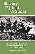 Slavery and Jihad in the Sudan: A Narrative of the Slave Trade, Gordon and Mahdism, and Its Legacy Today