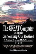 The Great Computer Is Spirit Generating Our Desires: A Spiritual Journey of Enlightenment