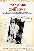 Two Wars and One Love: Front-Line Soldiers Remember World War II Through the Battle of the Bulge and the Korean Conflict