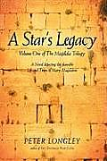 A Star's Legacy: Volume One of the Magdala Trilogy: A Six-Part Epic Depicting a Plausible Life of Mary Magdalene and Her Times
