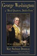 George Washington at Head Quarters, Dobbs Ferry: July 4 to August 19, 1781