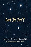 Get It Yet?: Everyday Rules for the Game of Life