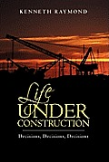 Life Under Construction: Decisions, Decisions, Decisions